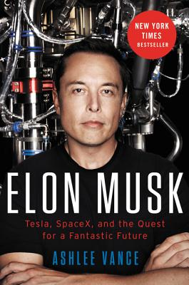 Elon Musk: Tesla, SpaceX, and the Quest for a Fantastic FutureVance  Ashlee