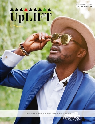 UpLIFT: A premier visual of black male educators (Volume #1) Cover Image