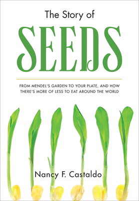 The Story of Seeds: From Mendel's Garden to Your Plate, and How There's More of Less to Eat Around the World Cover Image