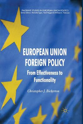 European Union Foreign Policy: From Effectiveness to Functionality (Palgrave Studies in European Union Politics) Cover Image