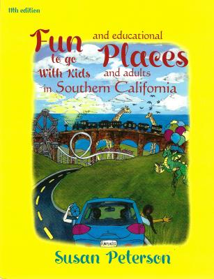 Fun Places to Go with Kids and Adults in Southern California, 11th Edition Cover Image