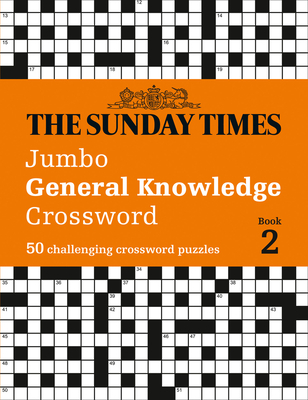 The Sunday Times Jumbo General Knowledge Crossword: Book 2: 50 Challenging Crossword Puzzles Cover Image