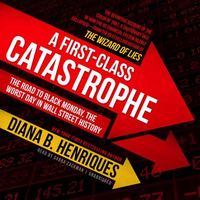 A First-Class Catastrophe: The Road to Black Monday, the Worst Day in Wall Street History Cover Image