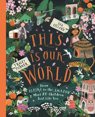 This Is Our World: From Alaska to the Amazon – Meet 20 Children Just Like You Cover Image