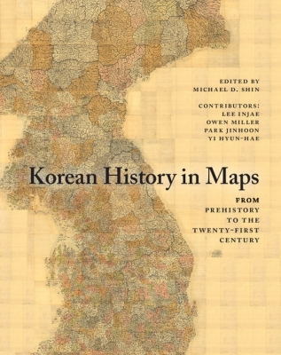 Korean History in Maps: From Prehistory to the Twenty-First Century Cover Image