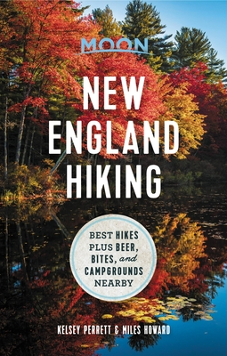 Moon New England Hiking: Best Hikes plus Beer, Bites, and Campgrounds Nearby (Moon Outdoors) Cover Image