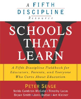 Schools That Learn: A Fifth Discipline Fieldbook for Educators, Parents and Everyone Who Cares About Education Cover Image