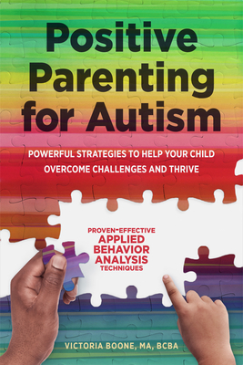 Positive Parenting for Autism: Powerful Strategies to Help Your Child Overcome Challenges and Thrive Cover Image