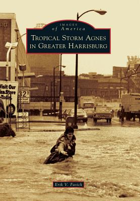Cover for Tropical Storm Agnes in Greater Harrisburg (Images of America (Arcadia Publishing))