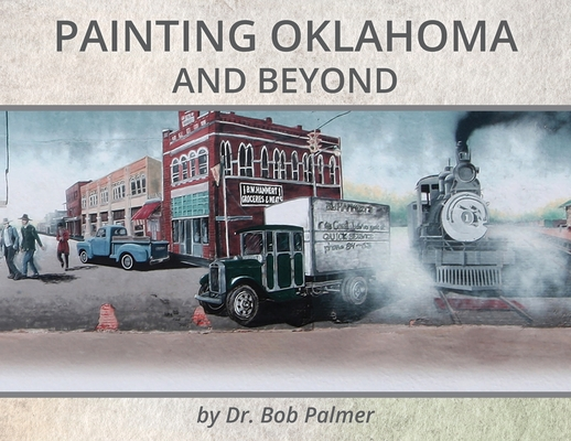 Painting Oklahoma and Beyond: Murals by Dr. Bob Palmer Cover Image