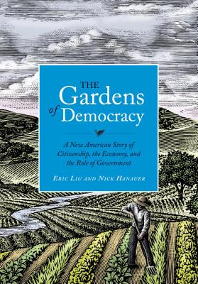 The Gardens of Democracy: A New American Story of Citizenship, the Economy, and the Role of Government Cover Image