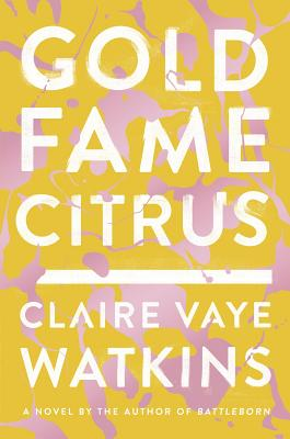 Gold Fame Citrus: A Novel Cover Image