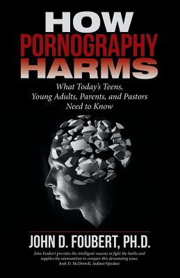 How Pornography Harms: What Today's Teens, Young Adults, Parents, and Pastors Need to Know Cover Image