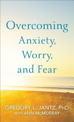 Overcoming Anxiety, Worry, and Fear Cover Image