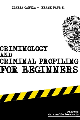 Criminology and Criminal Profiling for beginners: (crime scene forensics, serial killers and sects) Cover Image