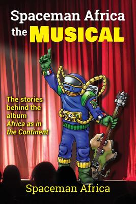 Spaceman Africa the Musical: The stories behind the album Africa as in the Continent Cover Image