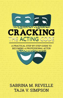 Cracking The Acting Code: A Practical Step By Step Guide To Becoming A Professional Actor Cover Image