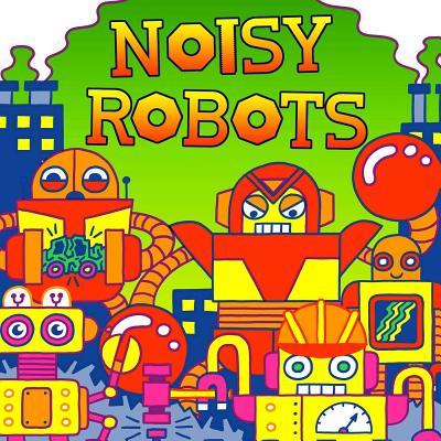 Noisy Robots (Fluorescent Pop!) Cover Image