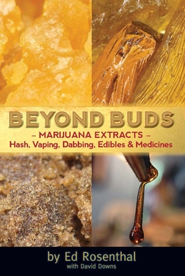 Beyond Buds: Marijuana Extracts--Hash, Vaping, Dabbing, Edibles and Medicines Cover Image