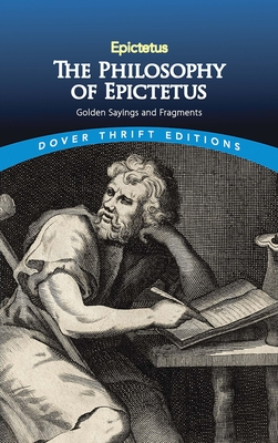 The Philosophy of Epictetus: Golden Sayings and Fragments (Dover Thrift Editions) Cover Image