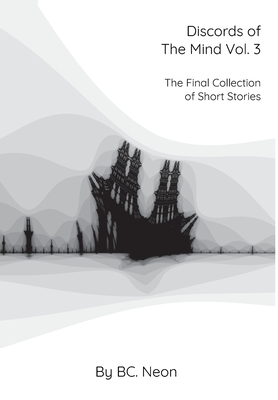 Discords of The Mind Vol. 3: The Final Collection Of Short Stories Cover Image