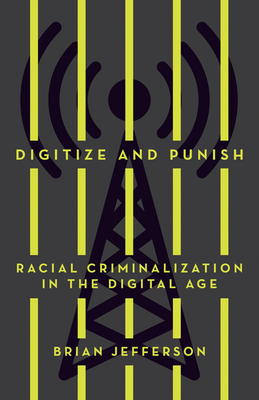 Digitize and Punish: Racial Criminalization in the Digital Age Cover Image