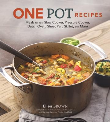 One Pot Recipes: Meals for Your Slow Cooker, Pressure Cooker, Dutch Oven, Sheet Pan, Skillet, and More Cover Image