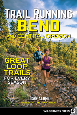 Trail Running Bend and Central Oregon: Great Loop Trails for Every Season Cover Image