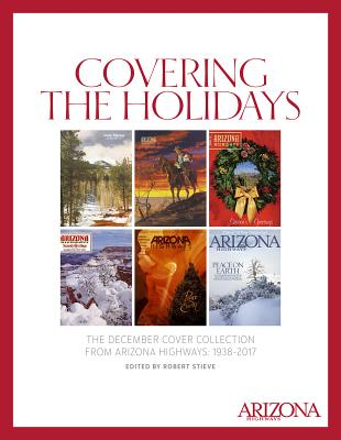 Covering the Holidays: The December Cover Collection from Arizona Highways: 1938-2017 Cover Image