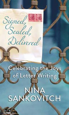 Signed, Sealed, Delivered: Celebrating the Joys of Letter Writing Cover Image