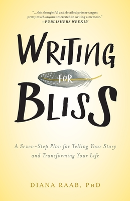 Writing for Bliss: A Seven-Step Plan for Telling Your Story and Transforming Your Life Cover Image