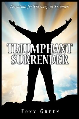 Triumphant Surrender: Essentials for Thriving in Triumph Cover Image