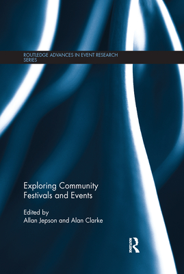 Exploring Community Festivals and Events (Routledge Advances in Event Research) Cover Image