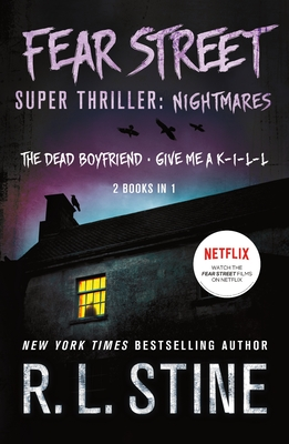 Fear Street Super Thriller: Nightmares: (2 Books in 1: The Dead Boyfriend; Give me a K-I-L-L) Cover Image