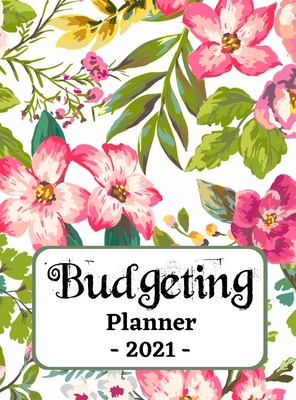 Budgeting Planner 2021: One Year Financial Planner and Bill Payments, Monthly & Weekly Expense Tracker, Savings and Bill Organizer Journal Not Cover Image