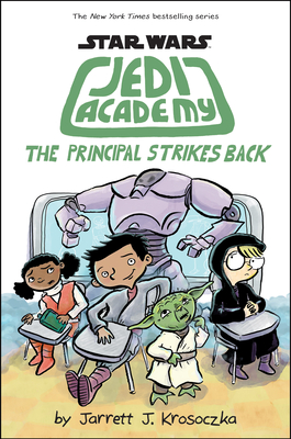 Star Wars Jedi Academy: The Principal Strikes Back by Jarrett J. Krosoczka
