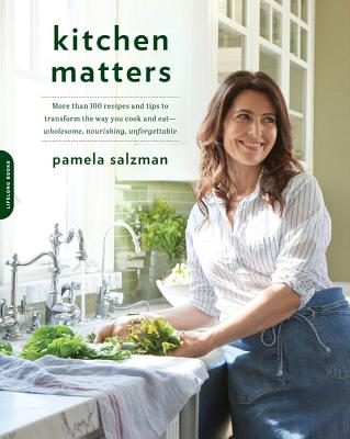 Kitchen Matters: More than 100 Recipes and Tips to Transform the Way You Cook and Eat--Wholesome, Nourishing, Unforgettable Cover Image