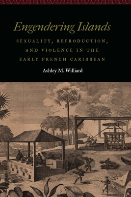Engendering Islands: Sexuality, Reproduction, and Violence in the Early French Caribbean (Women and Gender in the Early Modern World) Cover Image