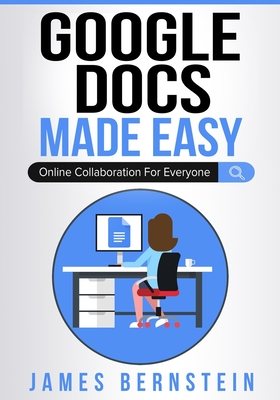 Google Docs Made Easy: Online Collaboration For Everyone Cover Image