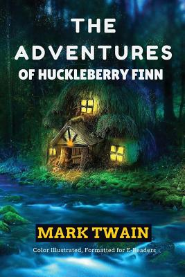 The Adventures of Huckleberry Finn: Color Illustrated, Formatted for E-Readers Cover Image