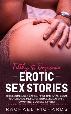 Filthy& Orgasmic Erotic Sex Stories: Threesomes, Sex Games, First Time Anal, BDSM, Gangbangs, MILFs, Femdom, Lesbian, Wife Swapping, Cuckold & More! ( Cover Image