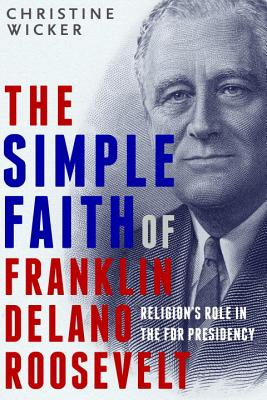 Cover for The Simple Faith of Franklin Delano Roosevelt