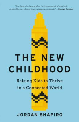 The New Childhood: Raising Kids to Thrive in a Connected World Cover Image