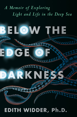 Below the Edge of Darkness: A Memoir of Exploring Light and Life in the Deep Sea Cover Image