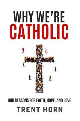 Why We're Catholic: Our Reasons for Faith, Hope, and Love Cover Image