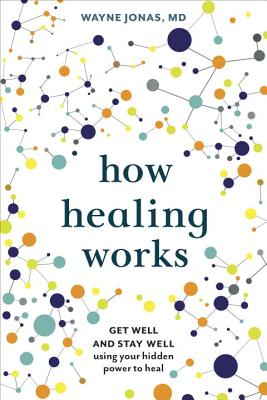 How Healing Works: Get Well and Stay Well Using Your Hidden Power to Heal Cover Image