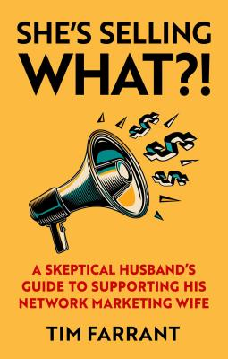 She's Selling What?!: A Skeptical Husband's Guide to Supporting His Network Marketing Wife Cover Image