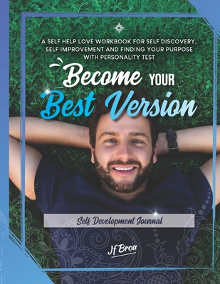 Become Your Best Version: Self Development Journal: A Self Help Love Workbook for Self Discovery, Self Improvement and Finding Your Purpose with Cover Image