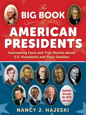 The Big Book of American Presidents: Fascinating Facts and True Stories about U.S. Presidents and Their Families Cover Image