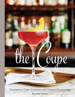 The Coupe: Celebrating Craft Cocktails and Vintage Collections Cover Image